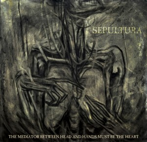 sepultura-the-mediator-between-head-and-hands-must-be-the-heart-20130923050817